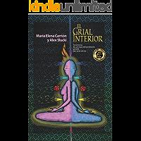 El Grial Interior: Testimonio de un viaje extraordinario guiado por seres de luz