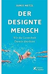 Der designte Mensch: Wie die Gentechnik Darwin überlistet (German Edition) Kindle Edition