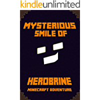 Minecraft: The Mysterious Smile of Herobrine: A Minecraft Adventure: Legendary Minecraft Adventure Novel! (Herobrine Rises Legend Series). A Marvelous ... All Minecraft Fans! (Minecraft Adventures)