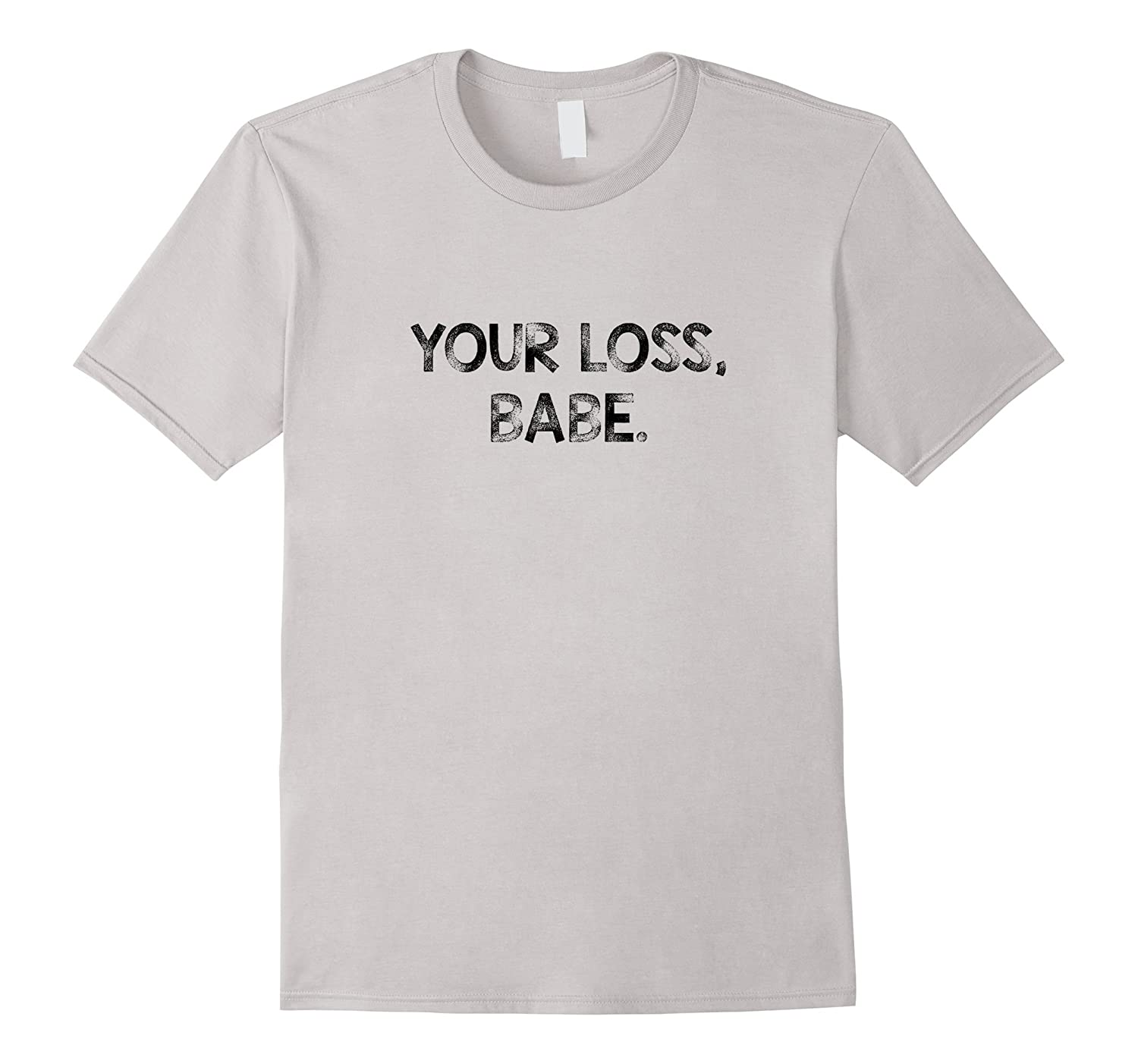 Your Loss Babe Mens T-Shirt Color Set 03-Vaci