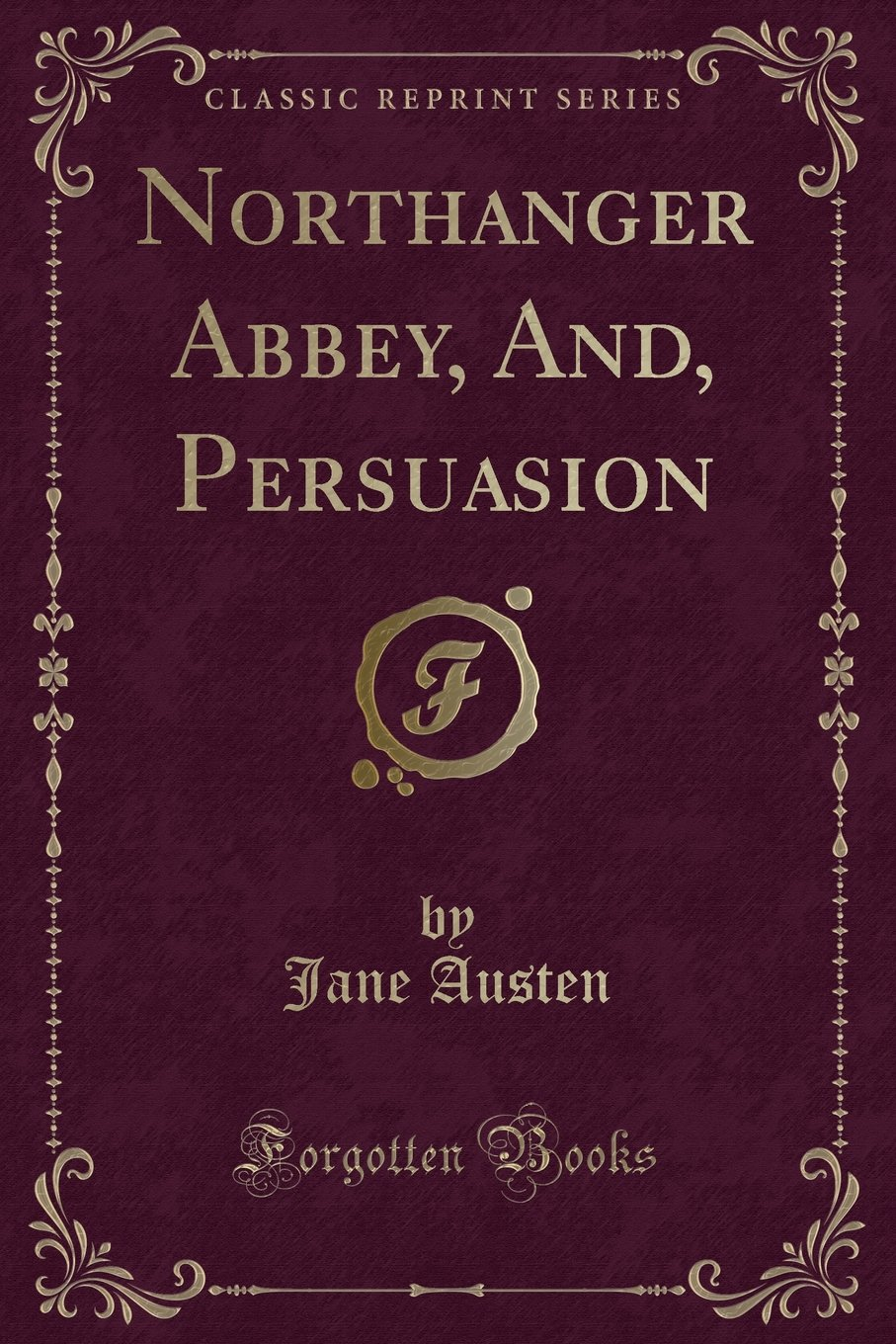 Northanger Abbey, And, Persuasion (Classic Reprint): Jane Austen