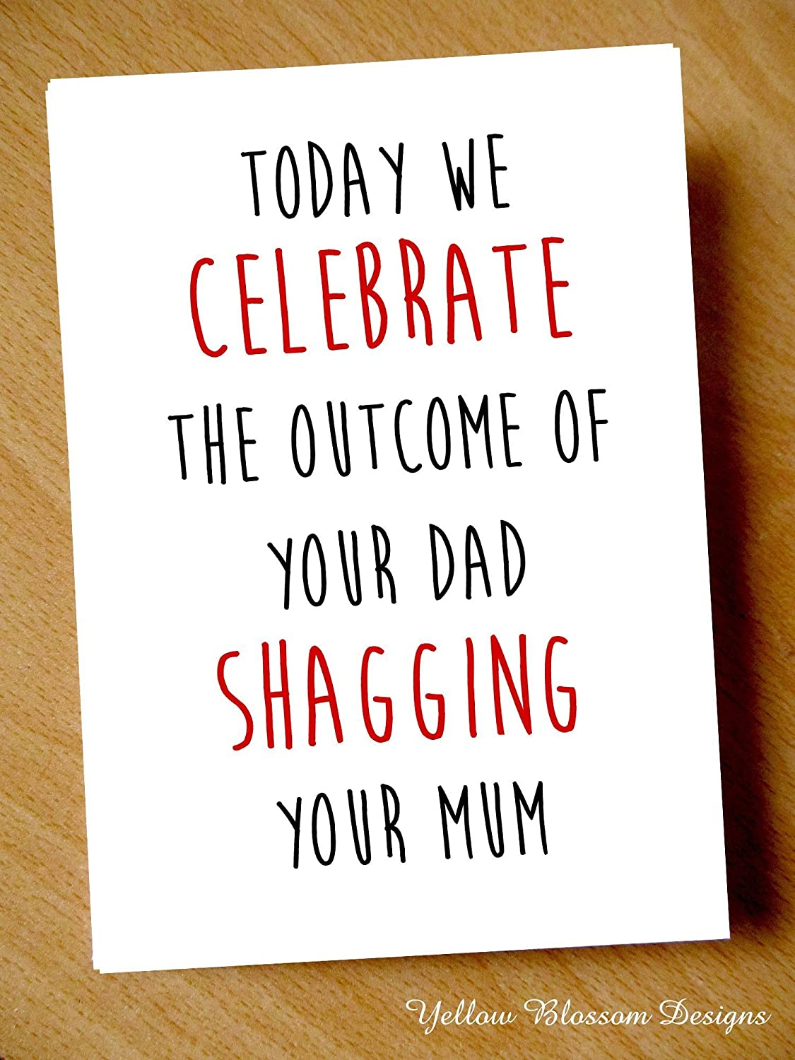 Comical Funny Birthday Greeting Card Today We Celebrate The Outcome Of Your Dad Shagging Mum Best Friend Mate Male Female Embarrassing Awkward Fun