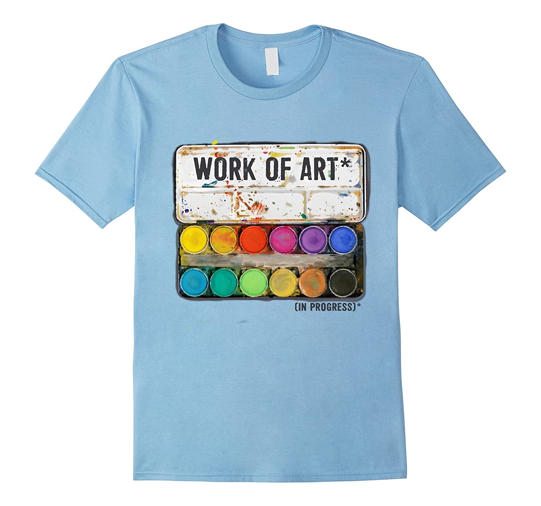 """Work of Art in Progress"" T shirt Tee, Perfect Artist Gift"
