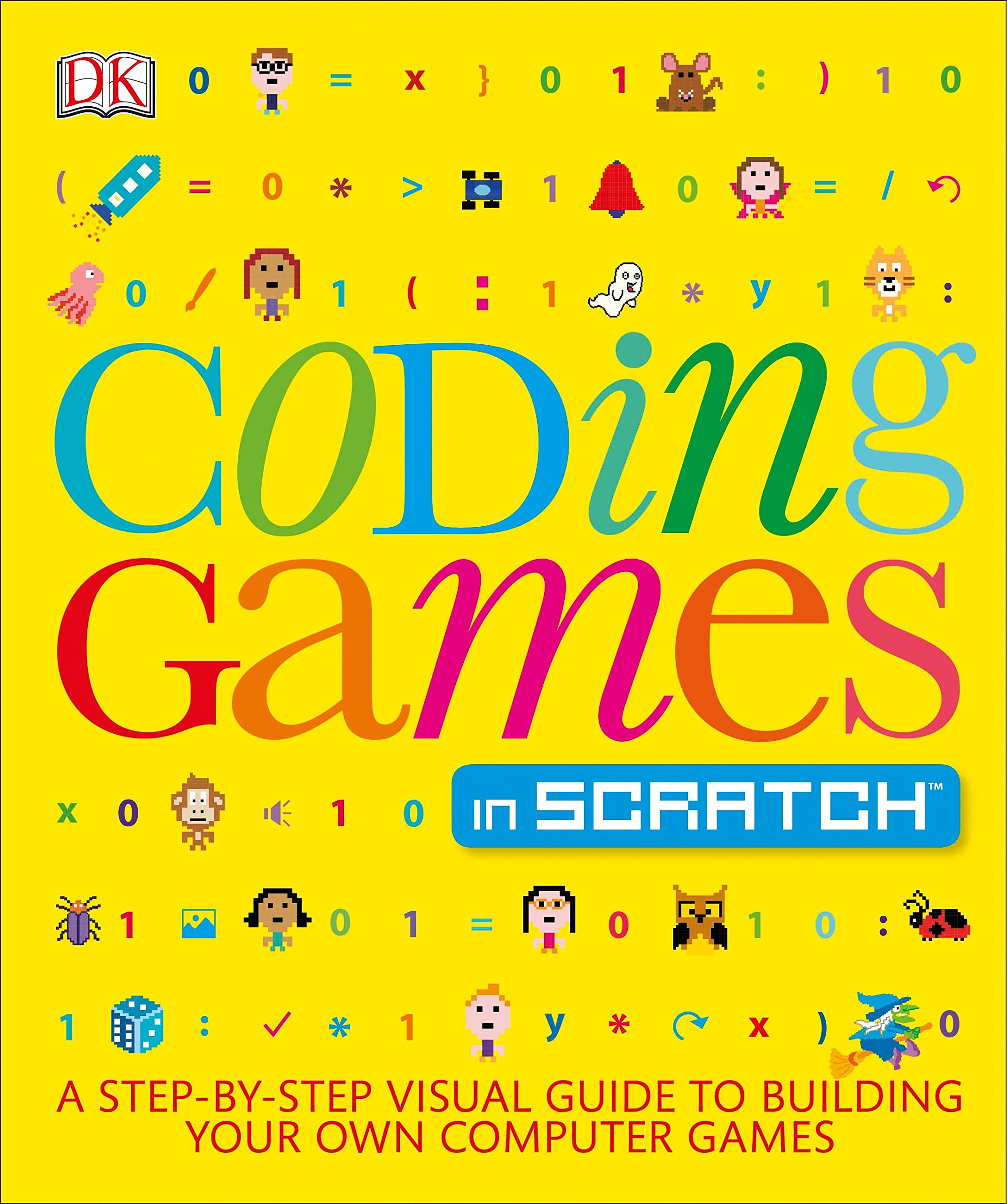 Coding Games in Scratch: A Step-by-Step Visual Guide to Building Your Own Computer Games by DK Publishing