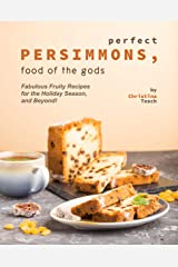 Perfect Persimmons, Food of the Gods: Fabulous Fruity Recipes for the Holiday Season, and Beyond! Kindle Edition