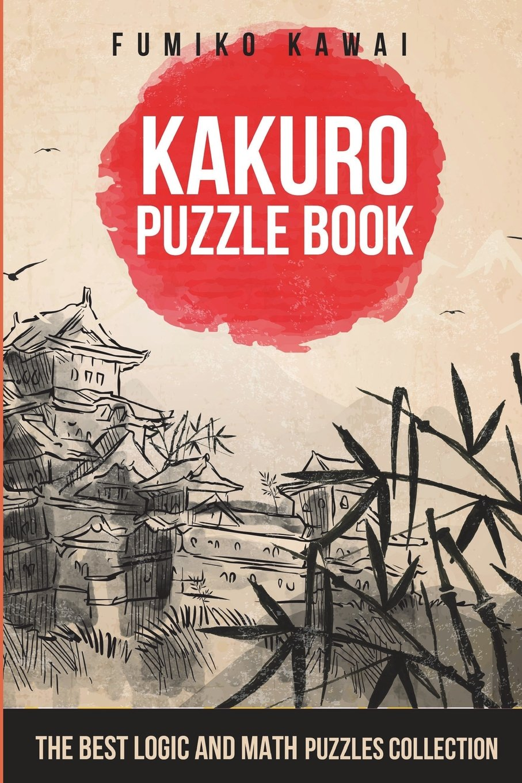 Read Online Kakuro Puzzle Book: The Best Logic and Math Puzzles Collection (Kakuro Large Print Puzzles) PDF