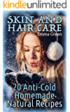 Skin and Hair Care: 20 Anti-Cold Homemade Natural Recipes: (Homemade Self Care, Homemade Recipes)