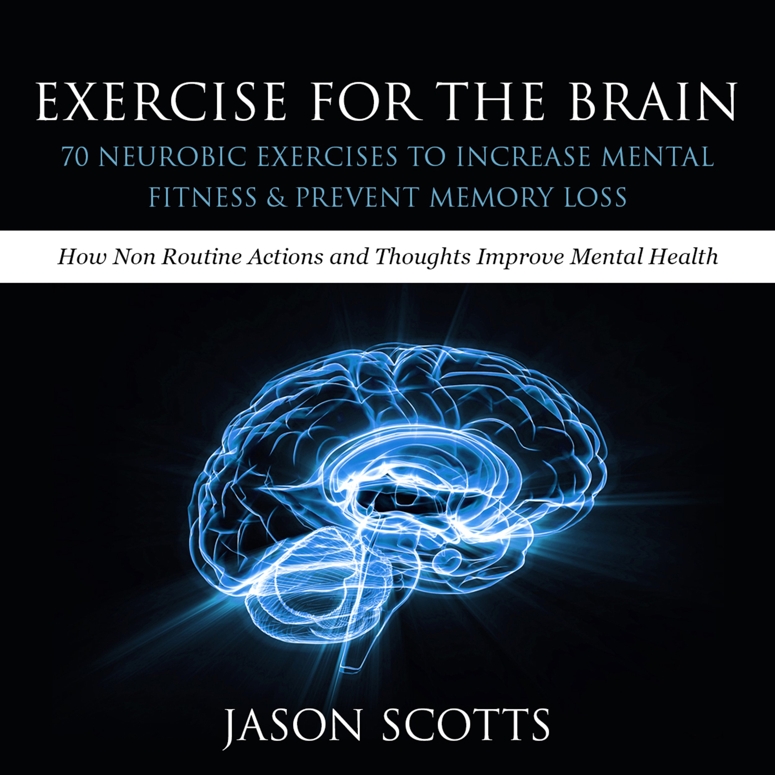 Exercise for the Brain: 70 Neurobic Exercises to Increase Mental Fitness Prevent Memory Loss