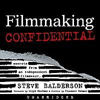 Filmmaking Confidential: Secrets from an Independent Filmmaker