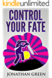 Control Your Fate: A Real World Roadmap For Starting Your Own Business, Quitting the Job You Hate, and Turning Your Childhood Dreams Into Concrete Reality (Serve No Master Book 2)