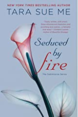 Seduced By Fire (The Submissive Series Book 4) Kindle Edition