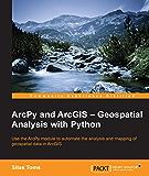 ArcPy and ArcGIS – Geospatial Analysis with Python