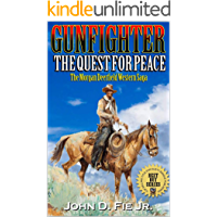 """Gunfighter: Morgan Deerfield: The Quest For Peace: A New Western Adventure From The Author of """"Blood on the Plains"""" And """"Guns Along The Weary River"""" (The Morgan Deerfield Western Saga Book 1)"""