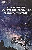 L'universo elegante. Superstringhe, dimensioni nascoste e la ricerca della teoria ultima