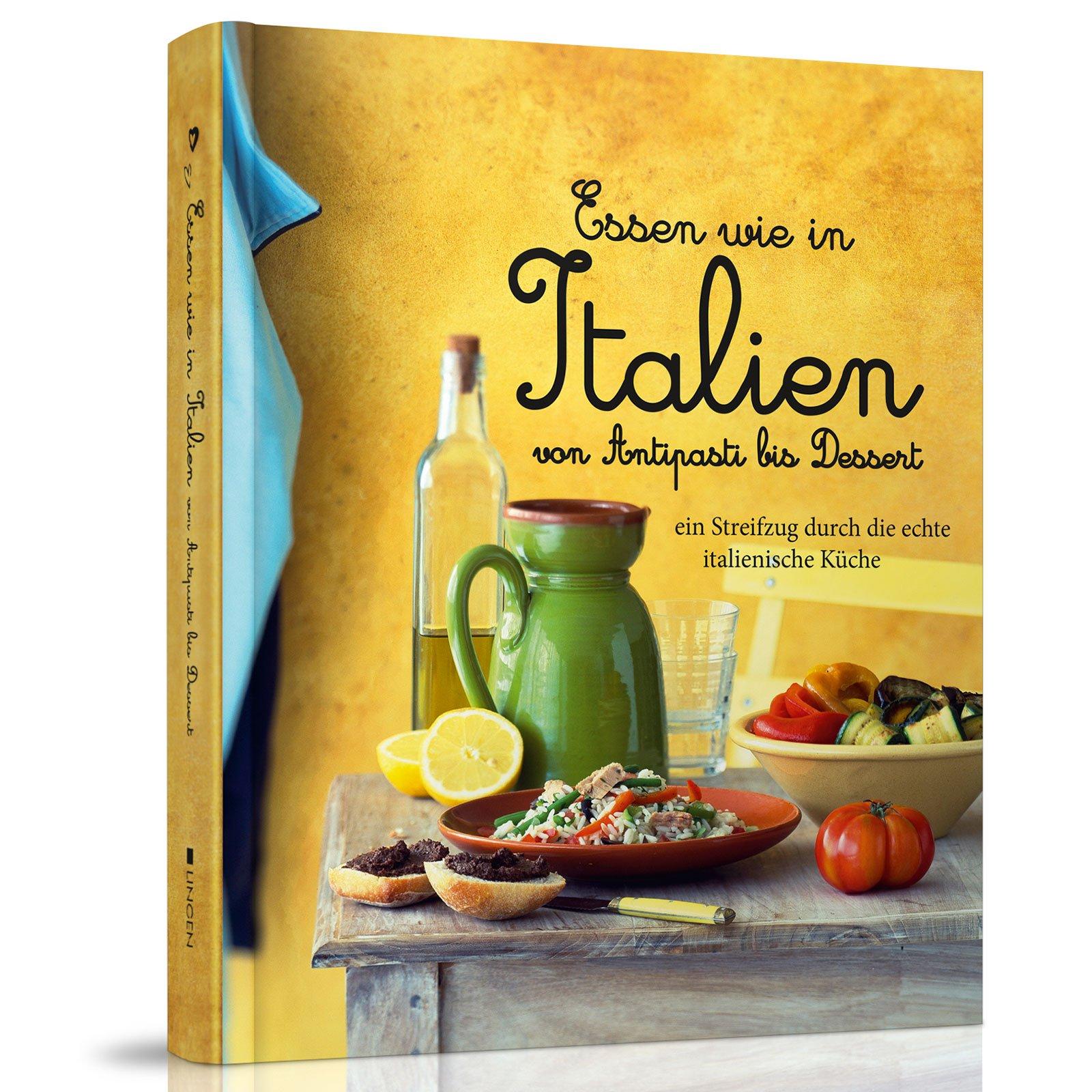 Essen wie in Italien: Von Antipasti bis Dessert - Ein Streifzug ...