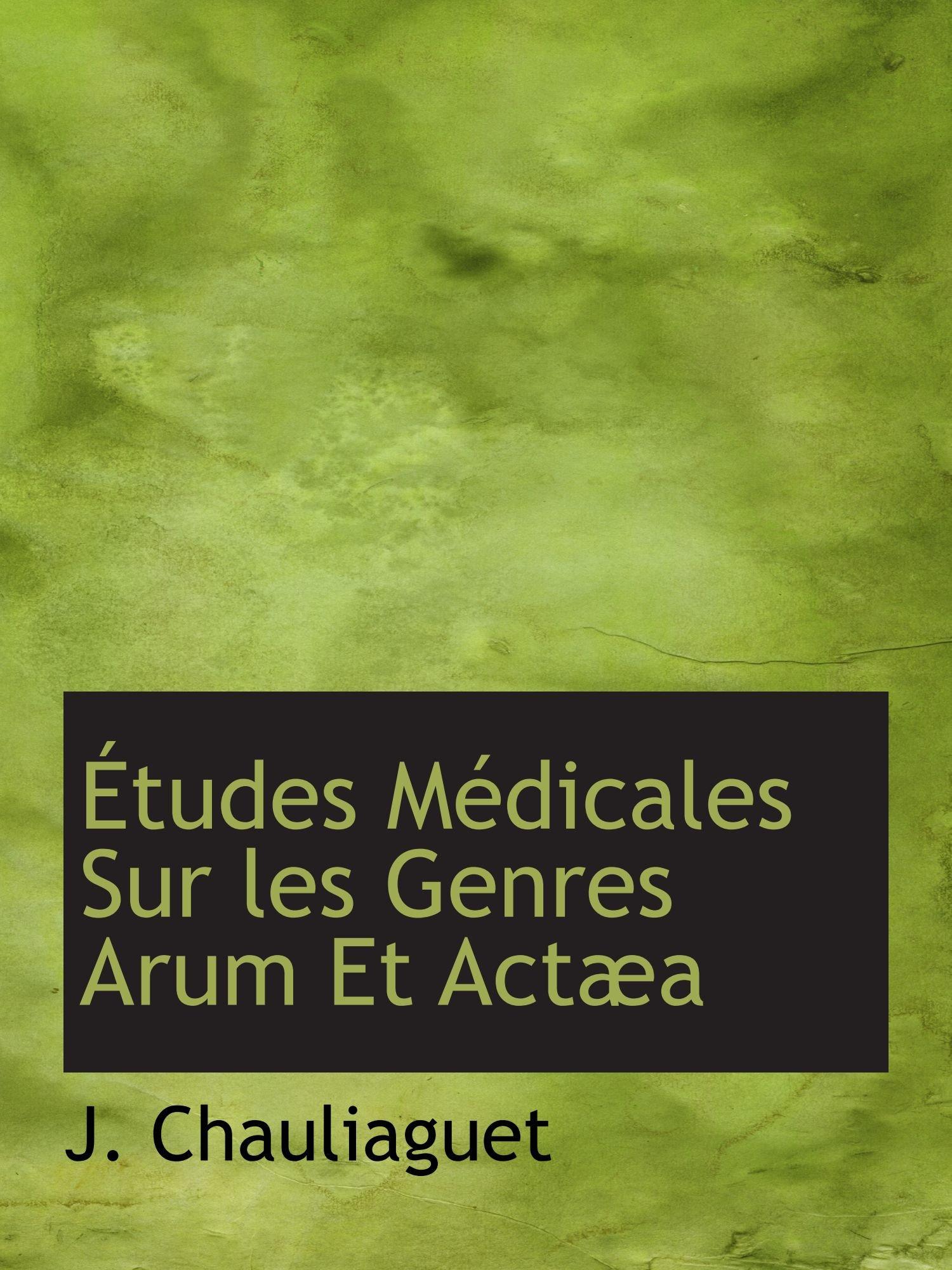 Download Études Médicales Sur les Genres Arum Et Actæa (French Edition) ebook