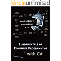 Fundamentals of Computer Programming with C#: Programming Principles, Object-Oriented Programming, Data Structures (English Edition)