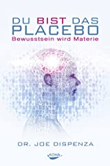Du bist das Placebo: Bewusstsein wird Materie (German Edition) Kindle Edition