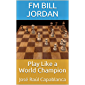 Play Like a World Champion: José Raúl Capablanca (English Edition)