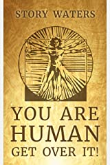 You Are Human. Get Over It! (The Gnostic Writer Book 1) Kindle Edition