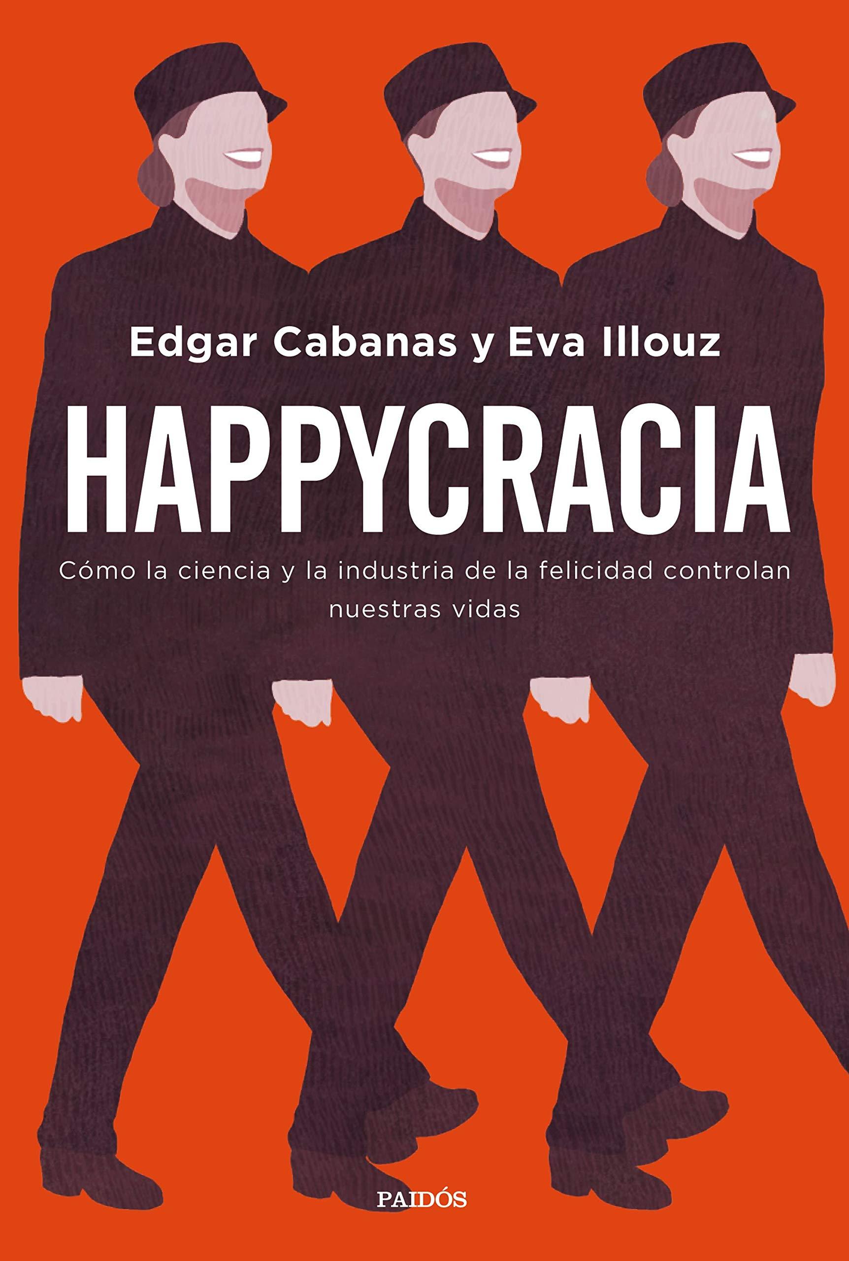 Happycracia: Cómo la ciencia y la industria de la felicidad controlan nuestras vidas (Contextos)
