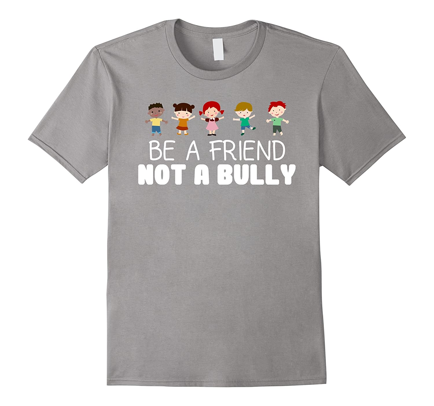 Be A Friend Not A Bully Anti-Bullying Awareness Cool T-Shirt-TJ
