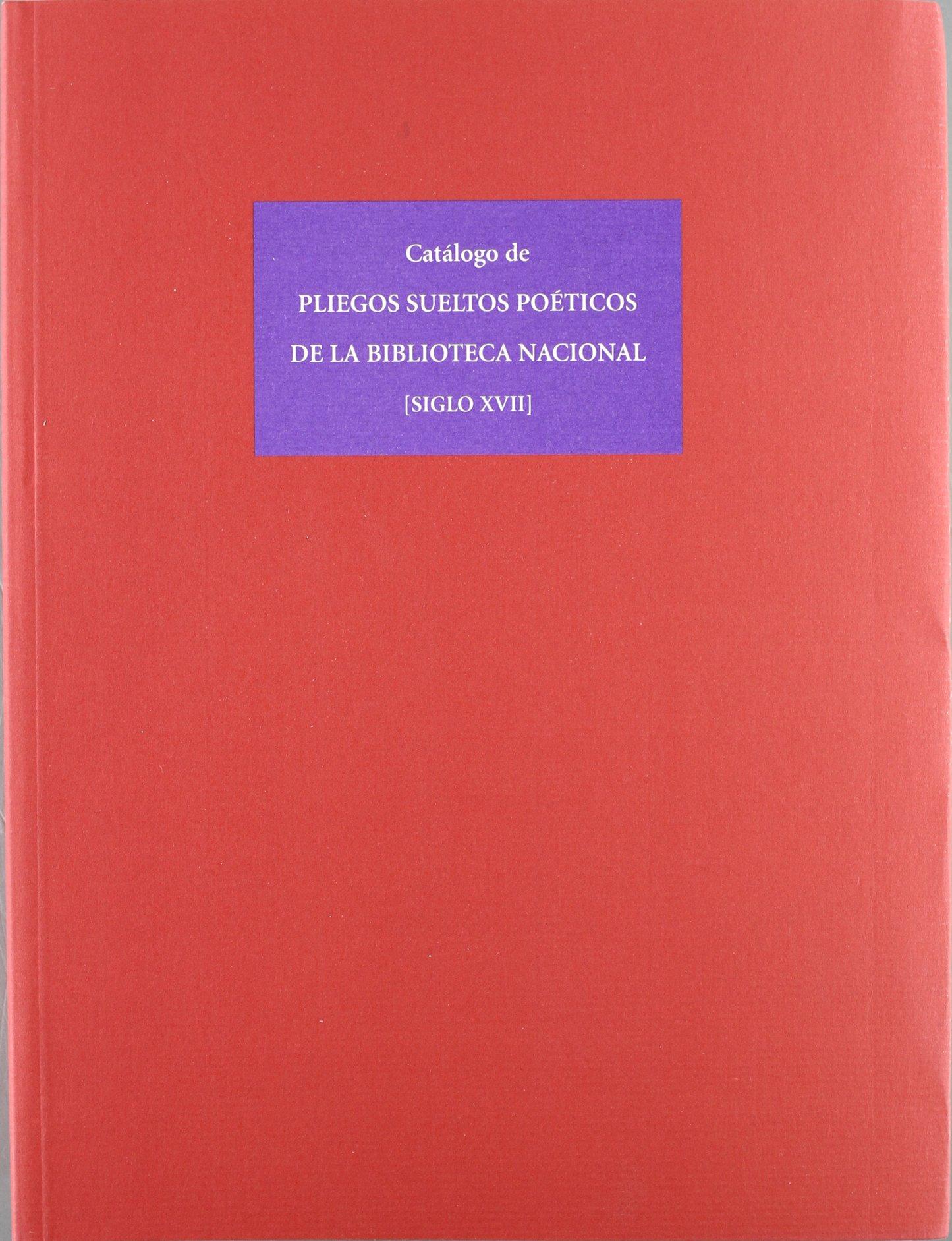 Catálogo de pliegos sueltos poéticos de La Biblioteca Nacional siglo XVII: Amazon.es: GARCIA DE ENTERRIA, MARIA CRUZ : MARTIN ABAD, JULIAN: Libros