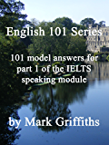 English 101 Series: 101 Model Answers for Part 1 of the IELTS Speaking Module (English Edition)