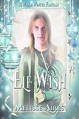 Elf Wish (A Warm Winter Fantasy Book 1) Kindle Edition