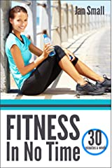 Fitness In No Time - Get Results in 30 Minutes A Week Kindle Edition