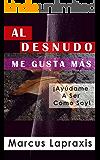 Al Desnudo Me Gusta Más (Spanish Edition)