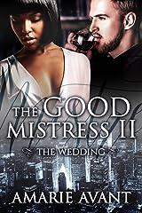 THE GOOD MISTRESS II: The Wedding: A BWWM Billionaire Romance Kindle Edition