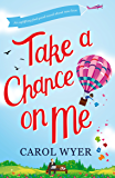 Take a Chance on Me: A laugh-out-loud feel good romantic comedy