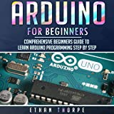 Arduino Programming for Beginners: Comprehensive Beginners Guide to Learn Arduino Programming Step by Step