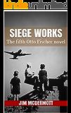 Siege Works: The fifth Otto Fischer novel