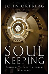 Soul Keeping: Caring For the Most Important Part of You Kindle Edition