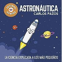 Astronáutica (Futuros Genios): La ciencia explicada a los