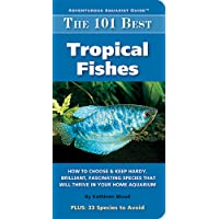 The 101 Best Tropical Fishes (Adventurous Aquarist Guide)