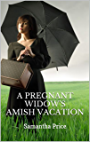 A Pregnant Widow's Amish Vacation: Amish Romance (Expectant Amish Widows Book 7)
