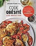 Code obésité : les recettes: Gérer son insuline et perdre du poids grâce au jeûne intermittent