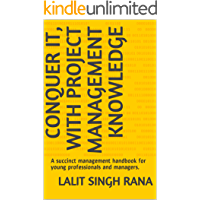 CONQUER IT, WITH PROJECT MANAGEMENT KNOWLEDGE: A succinct management handbook for young professionals and managers. (English Edition)