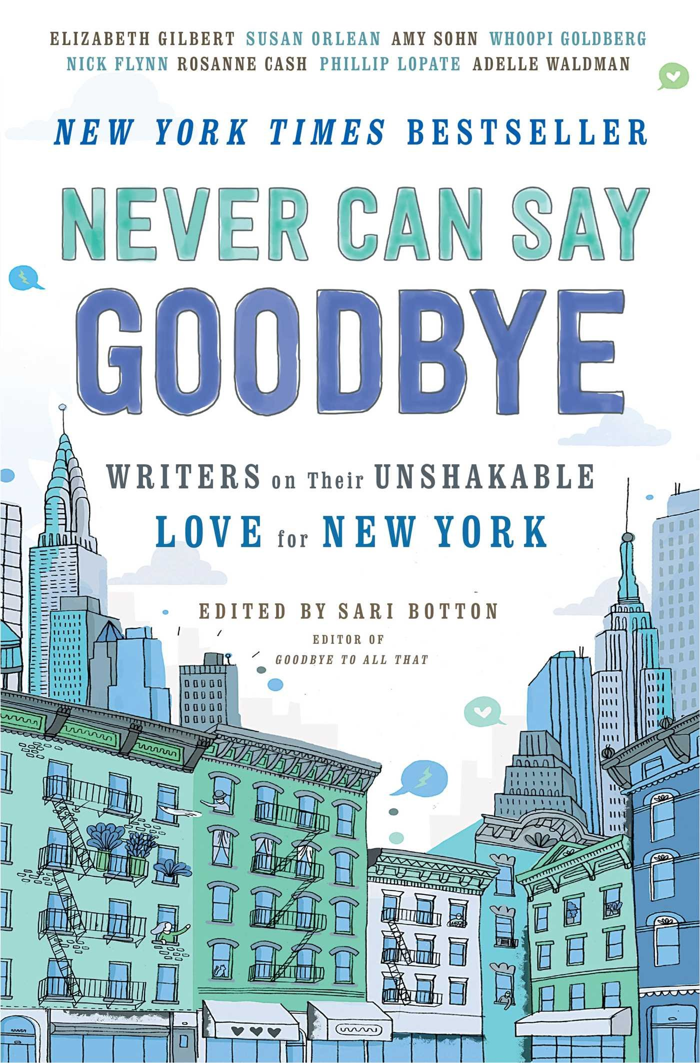 never can say goodbye writers on their unshakable love for new never can say goodbye writers on their unshakable love for new york sari botton 9781476784403 amazon com books