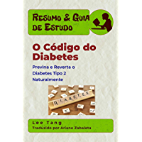 Resumo & Guia De Estudo - O Código Do Diabetes: Previna E Reverta O Diabetes Tipo 2 Naturalmente