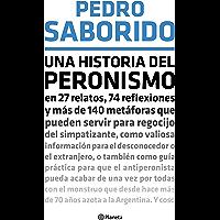 Una historia del peronismo (Spanish Edition)