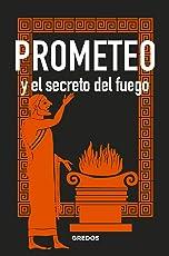 PROMETEO y el secreto del fuego (MITOLOGIA)