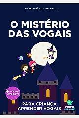Livro infantil para o filho aprender vogais.: O Mistério das Vogais: alfabetização, educação infantil. (Contos Infantis 9) eBook Kindle