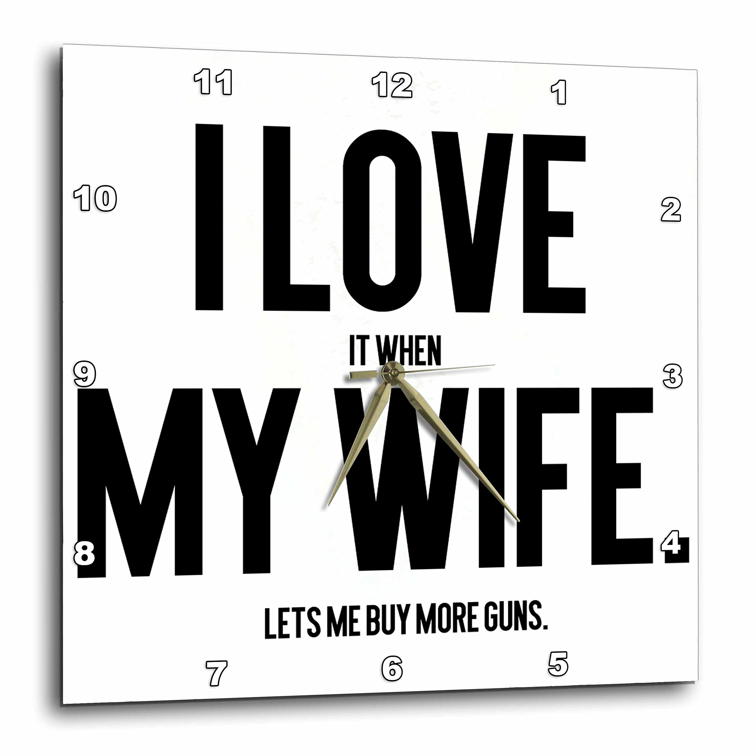 3dRose Lenas Photos - Funny Quotes - I Love It When My Wife Lets me Buy More Guns - Gun Lover - 13x13 Wall Clock (dpp_270944_2) by 3dRose (Image #1)