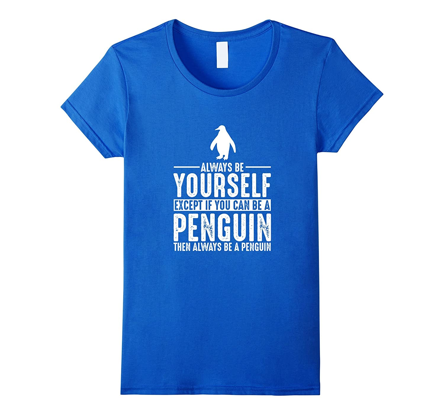 Penguin Always Be Yourself Except If You Can Be T-Shirt