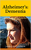 Alzheimer's: Dementia: Symptoms, Diagnosis, Prevention, Treatment, Care