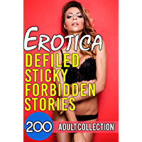 Erotica Defiled Sticky Forbidden Stories - 200 Adult Collection (English Edition)